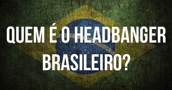 Quem é o Headbanger brasileiro?